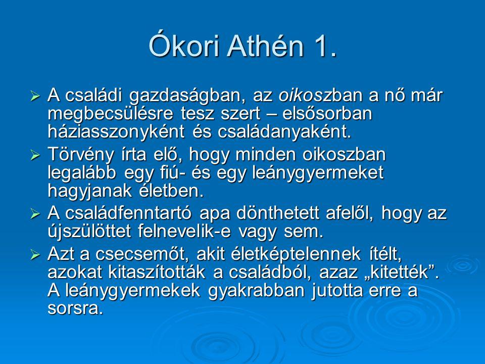 Ókori Athén 1.  A családi gazdaságban, az oikoszban a nő már megbecsülésre tesz szert – elsősorban háziasszonyként és családanyaként.  Törvény írta