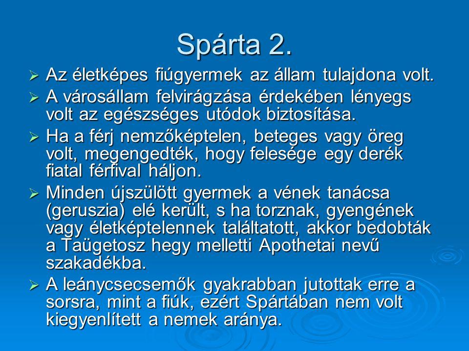 Spárta 2.  Az életképes fiúgyermek az állam tulajdona volt.  A városállam felvirágzása érdekében lényegs volt az egészséges utódok biztosítása.  Ha