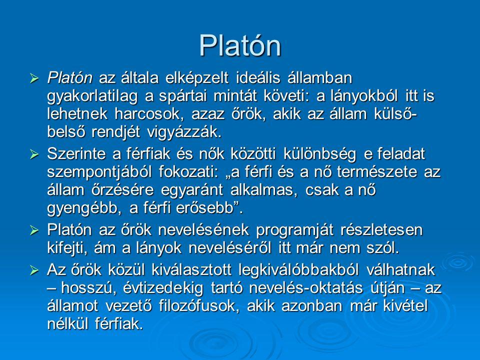 Platón  Platón az általa elképzelt ideális államban gyakorlatilag a spártai mintát követi: a lányokból itt is lehetnek harcosok, azaz őrök, akik az á