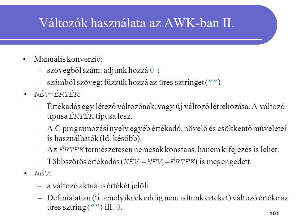"""101 Változók használata az AWK-ban II. Manuális konverzió: –szövegből szám: adjunk hozzá 0 -t –számból szöveg: fűzzük hozzá az üres sztringet ( """""""" ) N"""