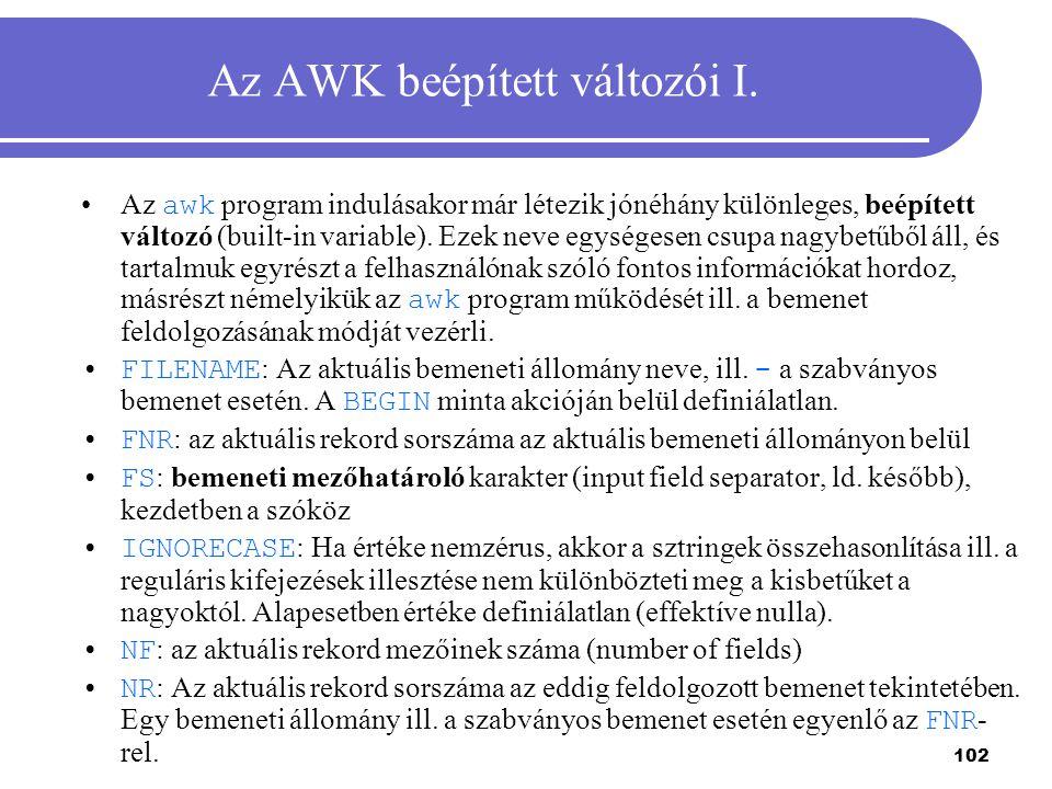 102 Az AWK beépített változói I. Az awk program indulásakor már létezik jónéhány különleges, beépített változó (built-in variable). Ezek neve egységes