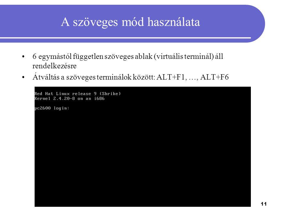 11 A szöveges mód használata 6 egymástól független szöveges ablak (virtuális terminál) áll rendelkezésre Átváltás a szöveges terminálok között: ALT+F1