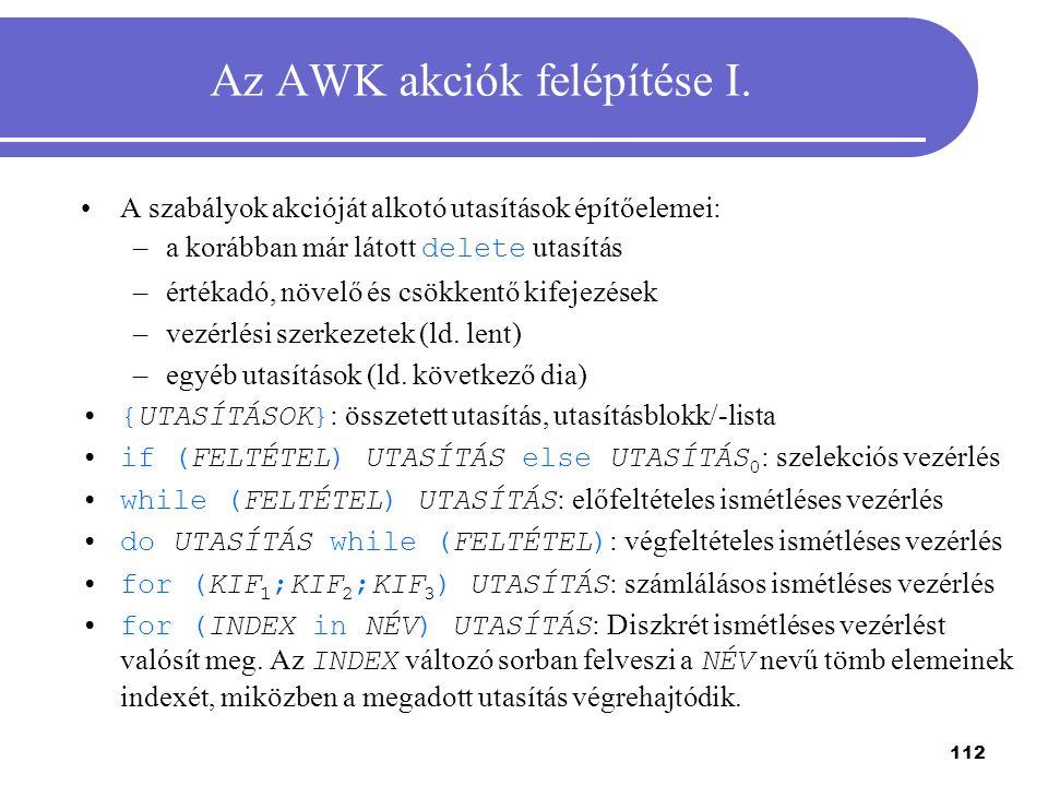 112 Az AWK akciók felépítése I. A szabályok akcióját alkotó utasítások építőelemei: –a korábban már látott delete utasítás –értékadó, növelő és csökke