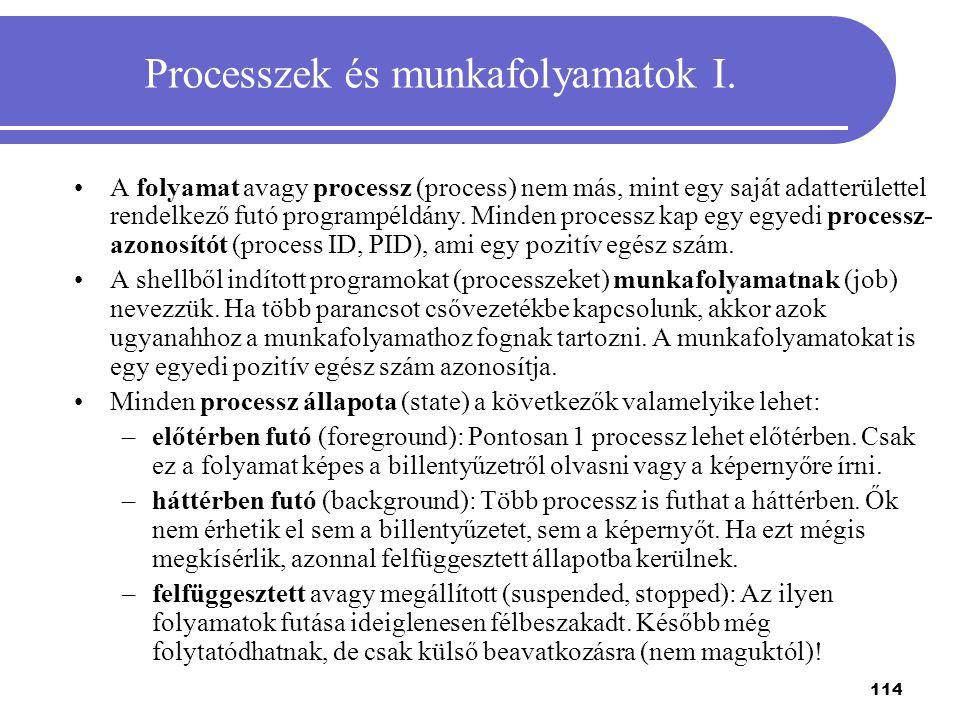 114 Processzek és munkafolyamatok I. A folyamat avagy processz (process) nem más, mint egy saját adatterülettel rendelkező futó programpéldány. Minden
