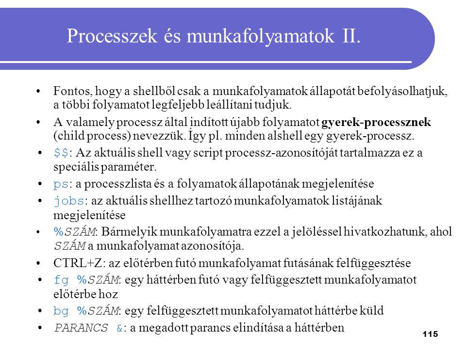 115 Processzek és munkafolyamatok II. Fontos, hogy a shellből csak a munkafolyamatok állapotát befolyásolhatjuk, a többi folyamatot legfeljebb leállít