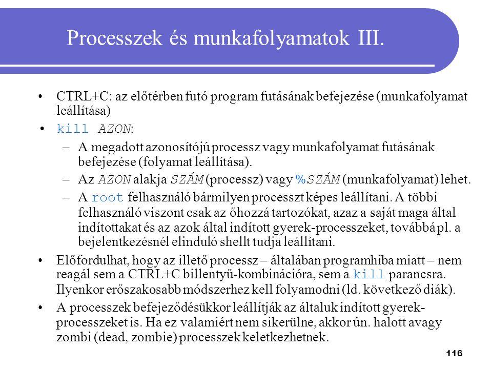 116 Processzek és munkafolyamatok III. CTRL+C: az előtérben futó program futásának befejezése (munkafolyamat leállítása) kill AZON : –A megadott azono