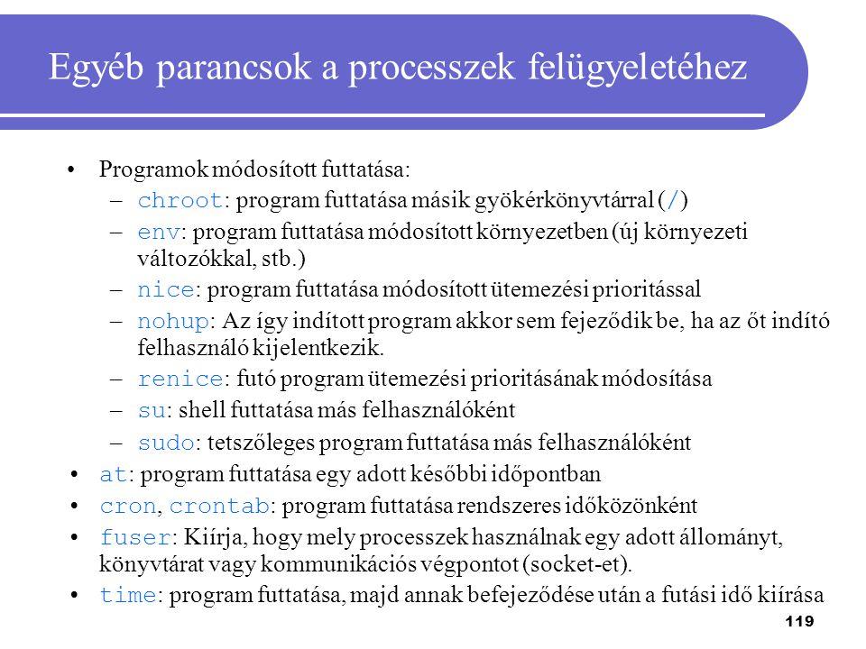 119 Egyéb parancsok a processzek felügyeletéhez Programok módosított futtatása: – chroot : program futtatása másik gyökérkönyvtárral ( / ) – env : pro