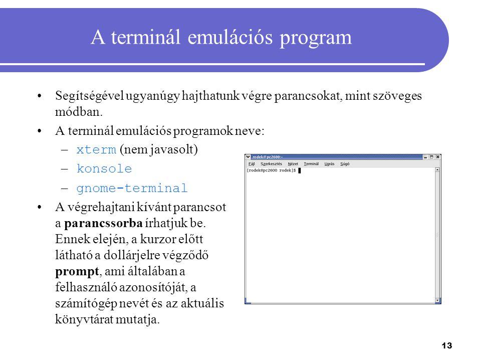 13 A terminál emulációs program Segítségével ugyanúgy hajthatunk végre parancsokat, mint szöveges módban. A terminál emulációs programok neve: – xterm
