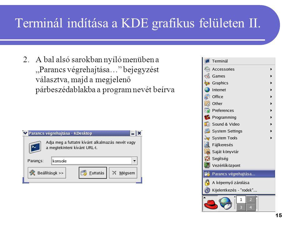 """15 Terminál indítása a KDE grafikus felületen II. 2.A bal alsó sarokban nyíló menüben a """"Parancs végrehajtása…"""" bejegyzést választva, majd a megjelenő"""