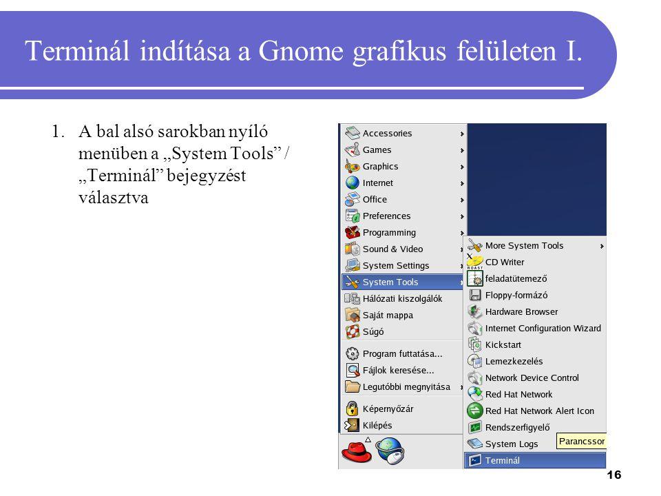 """16 Terminál indítása a Gnome grafikus felületen I. 1.A bal alsó sarokban nyíló menüben a """"System Tools"""" / """"Terminál"""" bejegyzést választva"""