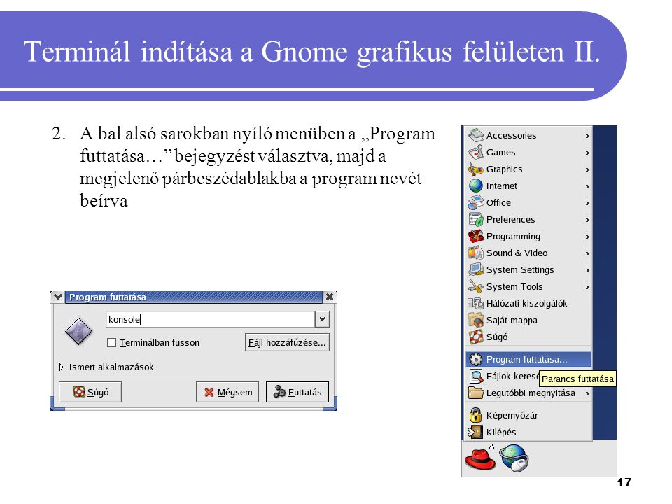 """17 Terminál indítása a Gnome grafikus felületen II. 2.A bal alsó sarokban nyíló menüben a """"Program futtatása…"""" bejegyzést választva, majd a megjelenő"""
