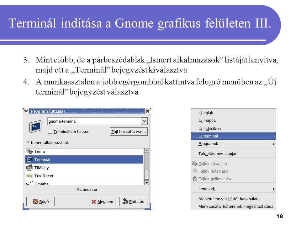 """18 Terminál indítása a Gnome grafikus felületen III. 3.Mint előbb, de a párbeszédablak """"Ismert alkalmazások"""" listáját lenyitva, majd ott a """"Terminál"""""""