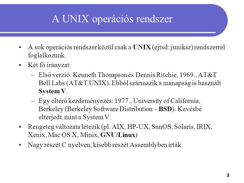 2 A UNIX operációs rendszer A sok operációs rendszer közül csak a UNIX (ejtsd: juniksz) rendszerrel foglalkozunk. Két fő irányzat: –Első verzió: Kenne