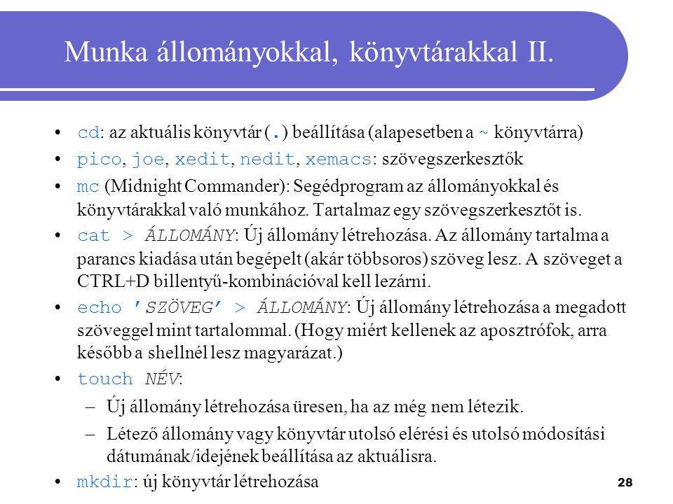 28 Munka állományokkal, könyvtárakkal II. cd : az aktuális könyvtár (. ) beállítása (alapesetben a ~ könyvtárra) pico, joe, xedit, nedit, xemacs : szö
