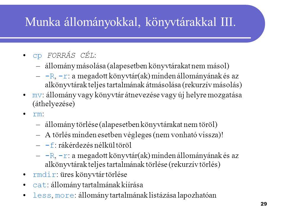 29 Munka állományokkal, könyvtárakkal III. cp FORRÁS CÉL : –állomány másolása (alapesetben könyvtárakat nem másol) – -R, -r : a megadott könyvtár(ak)