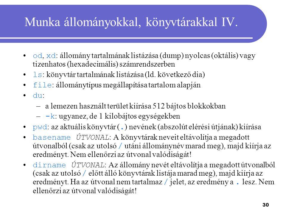 30 Munka állományokkal, könyvtárakkal IV. od, xd : állomány tartalmának listázása (dump) nyolcas (oktális) vagy tizenhatos (hexadecimális) számrendsze