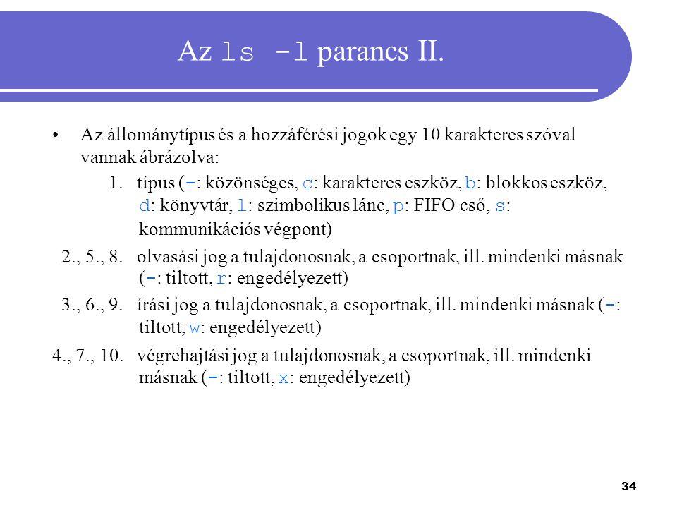 34 Az ls -l parancs II. Az állománytípus és a hozzáférési jogok egy 10 karakteres szóval vannak ábrázolva: 1. típus ( - : közönséges, c : karakteres e
