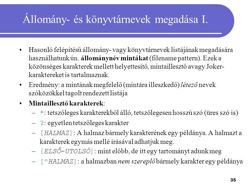 35 Állomány- és könyvtárnevek megadása I. Hasonló felépítésű állomány- vagy könyvtárnevek listájának megadására használhatunk ún. állománynév mintákat