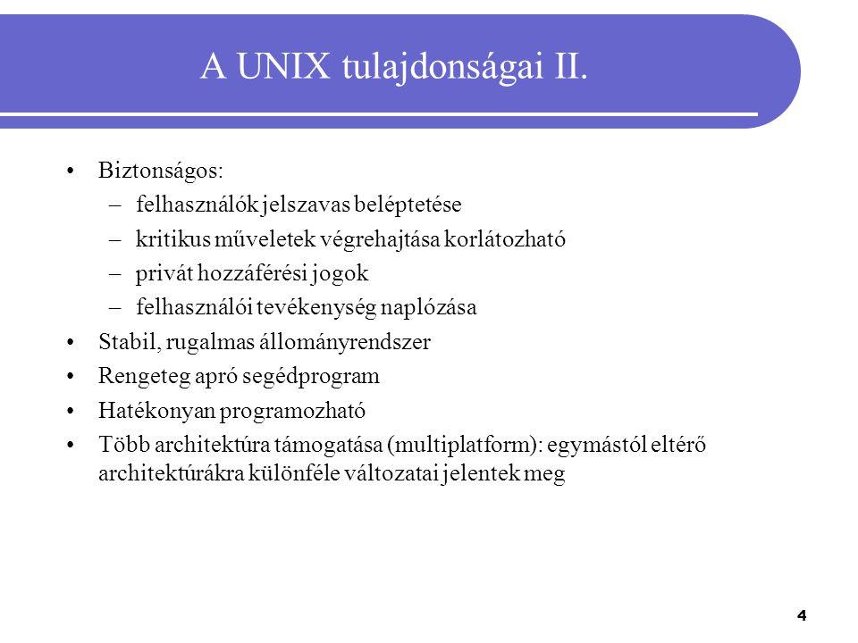 4 A UNIX tulajdonságai II. Biztonságos: –felhasználók jelszavas beléptetése –kritikus műveletek végrehajtása korlátozható –privát hozzáférési jogok –f