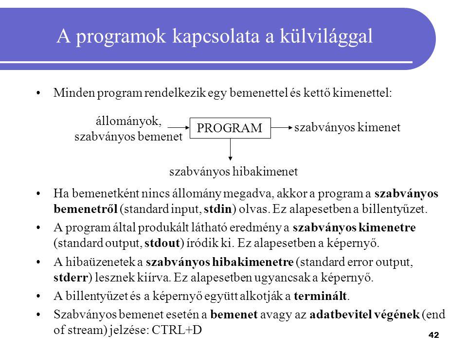 42 A programok kapcsolata a külvilággal Minden program rendelkezik egy bemenettel és kettő kimenettel: Ha bemenetként nincs állomány megadva, akkor a