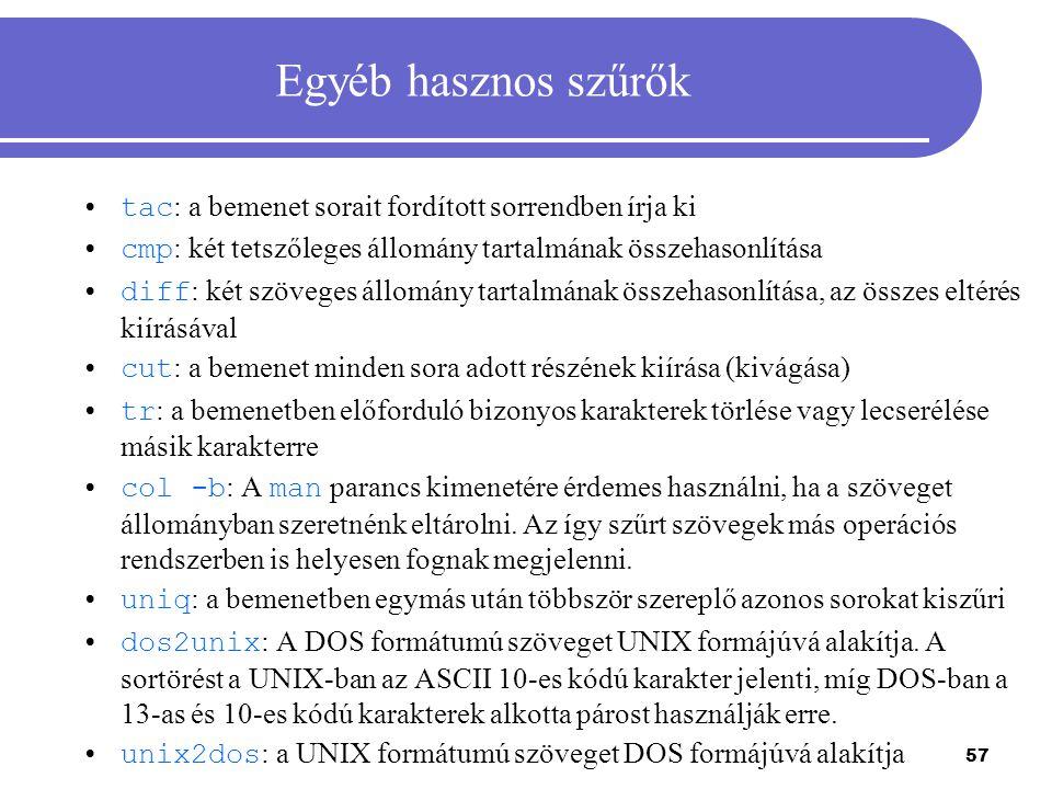 57 Egyéb hasznos szűrők tac : a bemenet sorait fordított sorrendben írja ki cmp : két tetszőleges állomány tartalmának összehasonlítása diff : két szö