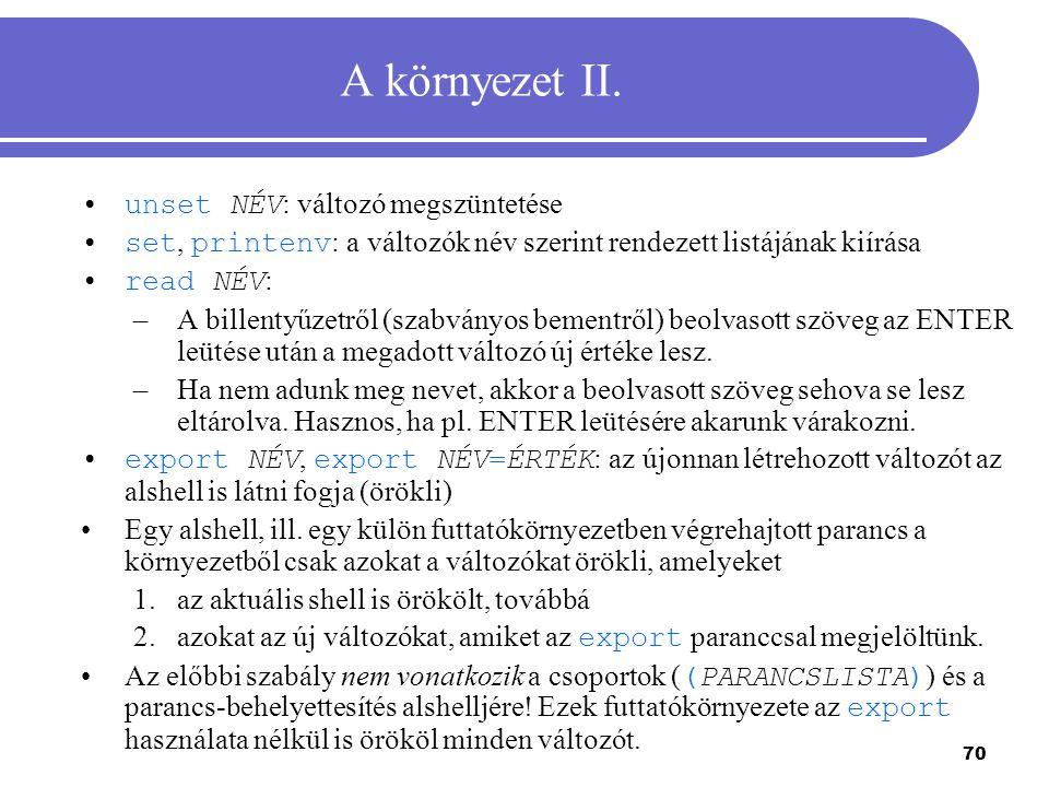 70 A környezet II. unset NÉV : változó megszüntetése set, printenv : a változók név szerint rendezett listájának kiírása read NÉV : –A billentyűzetről