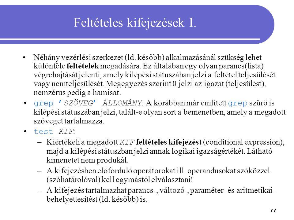 77 Feltételes kifejezések I. Néhány vezérlési szerkezet (ld. később) alkalmazásánál szükség lehet különféle feltételek megadására. Ez általában egy ol