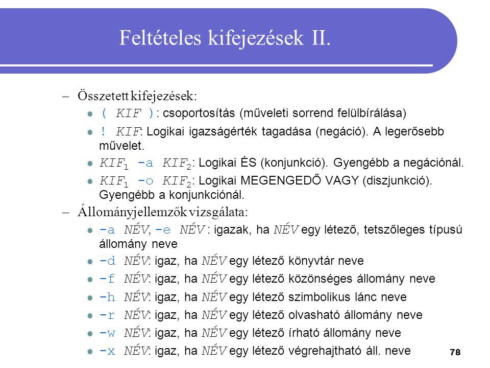 78 Feltételes kifejezések II. –Összetett kifejezések: ( KIF ) : csoportosítás (műveleti sorrend felülbírálása) ! KIF : Logikai igazságérték tagadása (