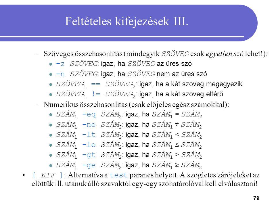 79 Feltételes kifejezések III. –Szöveges összehasonlítás (mindegyik SZÖVEG csak egyetlen szó lehet!): -z SZÖVEG : igaz, ha SZÖVEG az üres szó -n SZÖVE