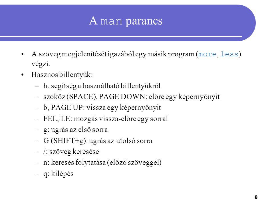 8 A man parancs A szöveg megjelenítését igazából egy másik program ( more, less ) végzi. Hasznos billentyűk: –h: segítség a használható billentyűkről