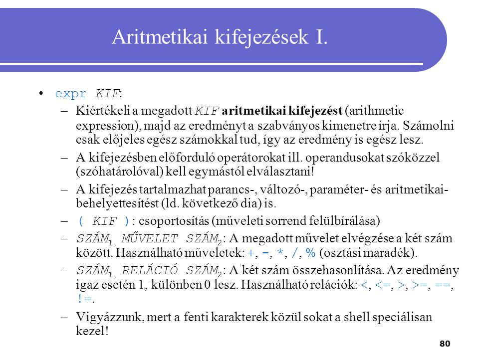 80 Aritmetikai kifejezések I. expr KIF : –Kiértékeli a megadott KIF aritmetikai kifejezést (arithmetic expression), majd az eredményt a szabványos kim