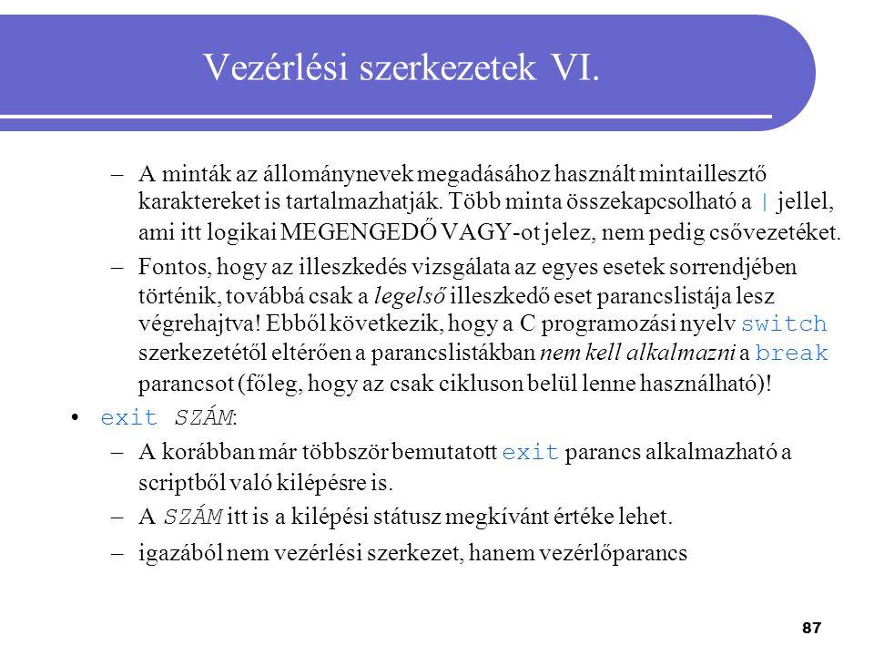 87 Vezérlési szerkezetek VI. –A minták az állománynevek megadásához használt mintaillesztő karaktereket is tartalmazhatják. Több minta összekapcsolhat