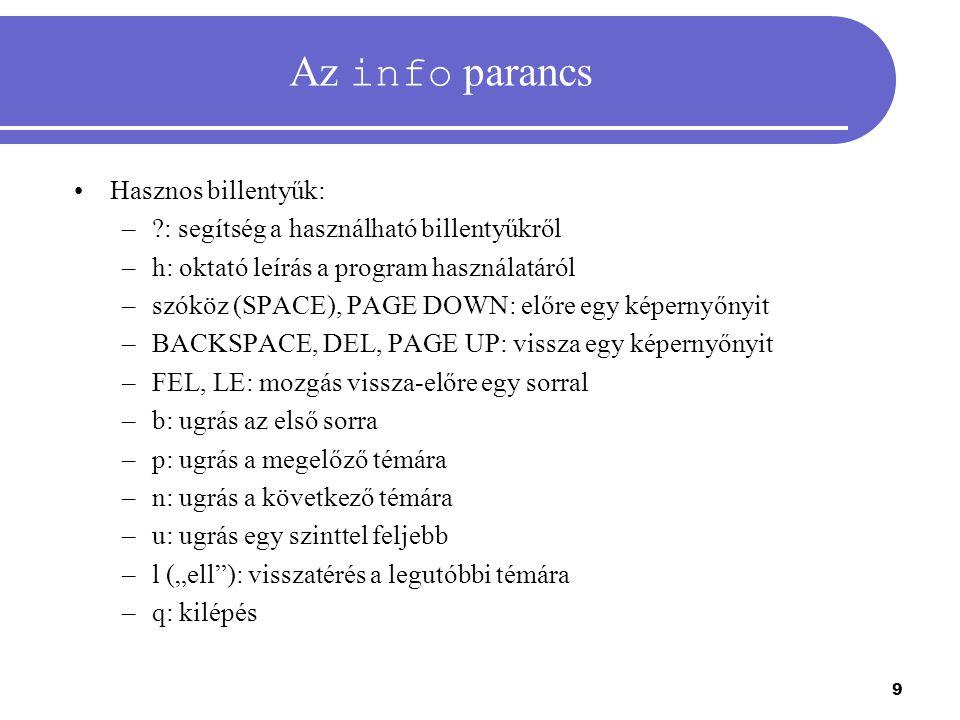 9 Az info parancs Hasznos billentyűk: –?: segítség a használható billentyűkről –h: oktató leírás a program használatáról –szóköz (SPACE), PAGE DOWN: e