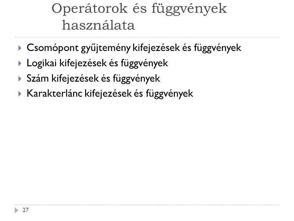 Operátorok és függvények használata 27  Csomópont gyűjtemény kifejezések és függvények  Logikai kifejezések és függvények  Szám kifejezések és függvények  Karakterlánc kifejezések és függvények
