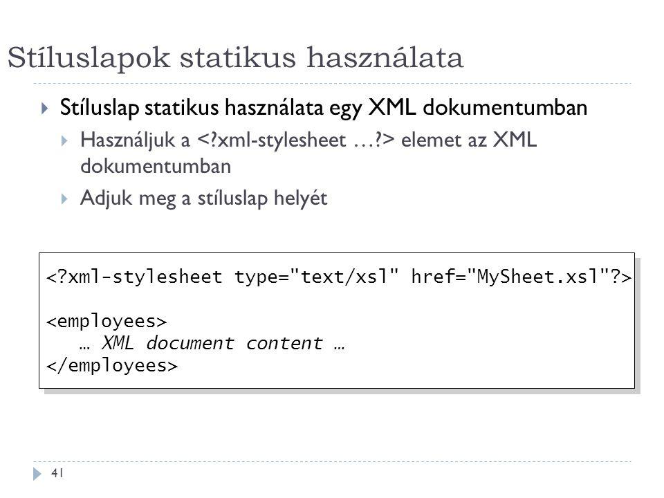 Stíluslapok statikus használata 41  Stíluslap statikus használata egy XML dokumentumban  Használjuk a elemet az XML dokumentumban  Adjuk meg a stíluslap helyét … XML document content … … XML document content …
