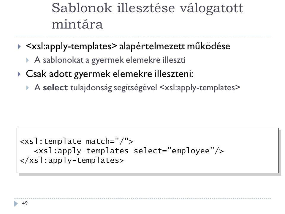 Sablonok illesztése válogatott mintára 49  alapértelmezett működése  A sablonokat a gyermek elemekre illeszti  Csak adott gyermek elemekre illeszteni:  A select tulajdonság segítségével