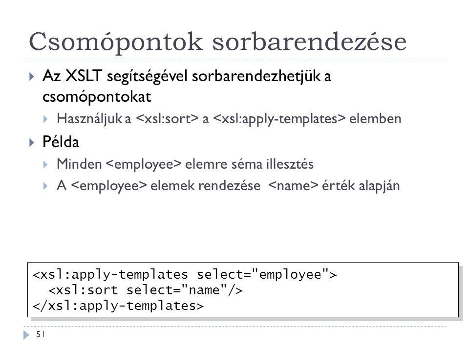 Csomópontok sorbarendezése 51  Az XSLT segítségével sorbarendezhetjük a csomópontokat  Használjuk a a elemben  Példa  Minden elemre séma illesztés  A elemek rendezése érték alapján