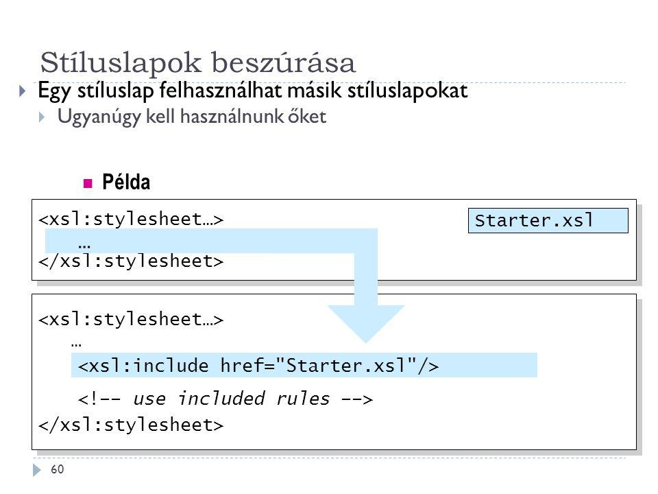 Stíluslapok beszúrása 60  Egy stíluslap felhasználhat másik stíluslapokat  Ugyanúgy kell használnunk őket … … … … Starter.xsl … Példa