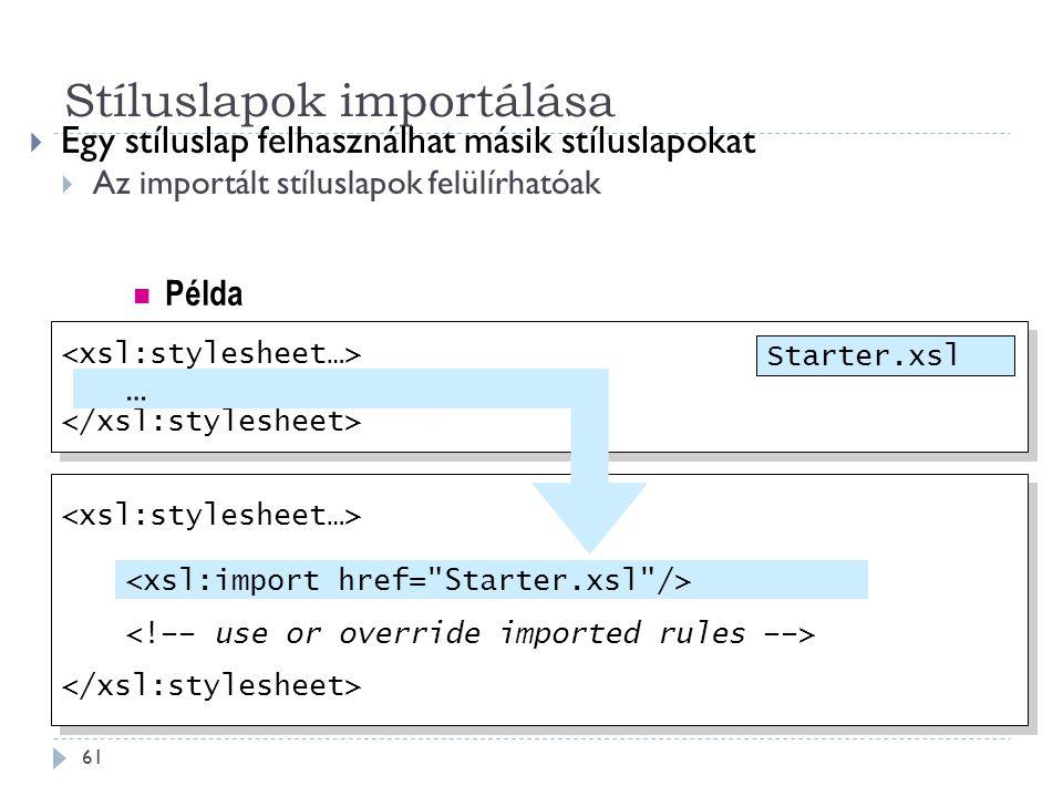 Stíluslapok importálása 61  Egy stíluslap felhasználhat másik stíluslapokat  Az importált stíluslapok felülírhatóak … … Starter.xsl … Példa