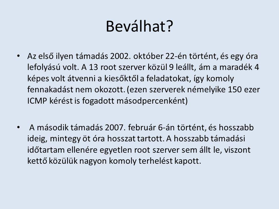 Beválhat? Az első ilyen támadás 2002. október 22-én történt, és egy óra lefolyású volt. A 13 root szerver közül 9 leállt, ám a maradék 4 képes volt át