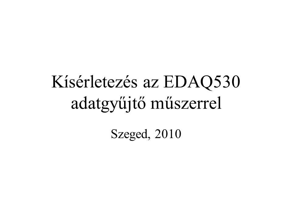Kísérletezés az EDAQ530 adatgyűjtő műszerrel Szeged, 2010