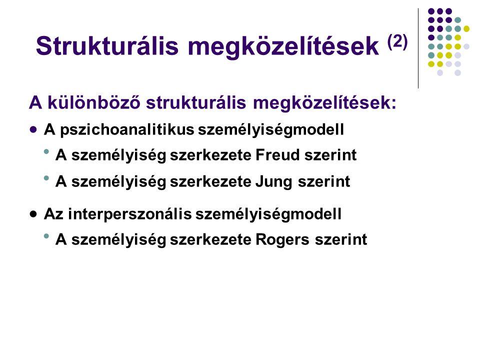 Strukturális megközelítések (2) A különböző strukturális megközelítések:  A pszichoanalitikus személyiségmodell  A személyiség szerkezete Freud szerint  A személyiség szerkezete Jung szerint  Az interperszonális személyiségmodell  A személyiség szerkezete Rogers szerint