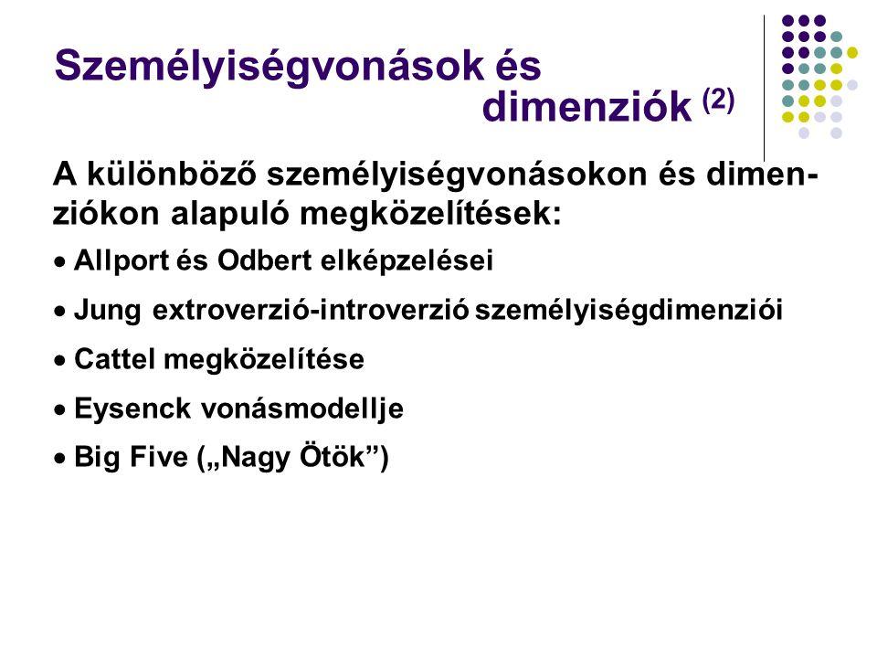 """Személyiségvonások és dimenziók (2) A különböző személyiségvonásokon és dimen- ziókon alapuló megközelítések:  Allport és Odbert elképzelései  Jung extroverzió-introverzió személyiségdimenziói  Cattel megközelítése  Eysenck vonásmodellje  Big Five (""""Nagy Ötök )"""