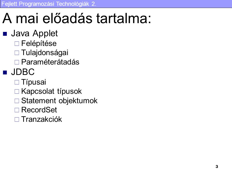 Fejlett Programozási Technológiák 2.34 Metadata DatabaseMetaData dbmd = con.getMetaData(); kb.