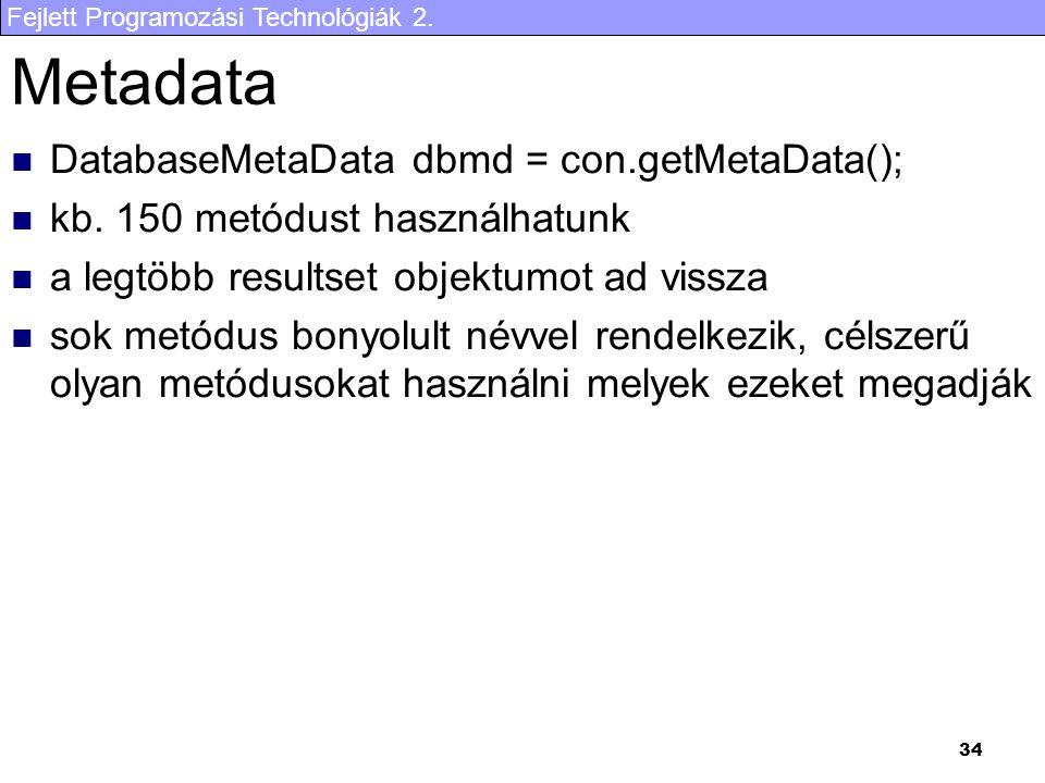 Fejlett Programozási Technológiák 2. 34 Metadata DatabaseMetaData dbmd = con.getMetaData(); kb.