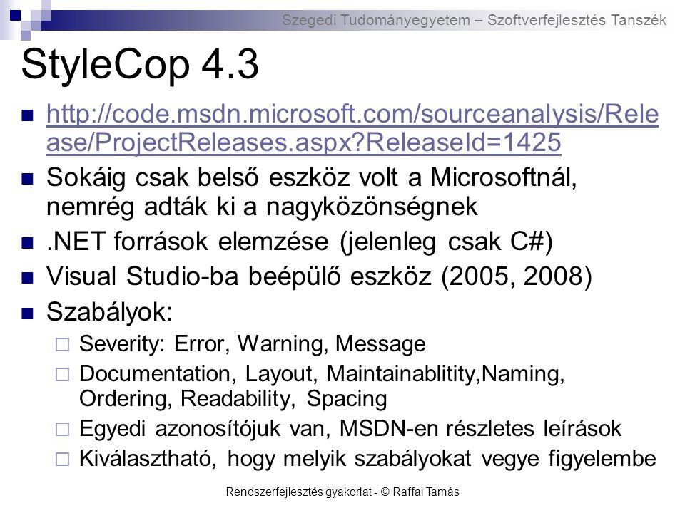 Szegedi Tudományegyetem – Szoftverfejlesztés Tanszék Rendszerfejlesztés gyakorlat - © Raffai Tamás StyleCop 4.3 http://code.msdn.microsoft.com/sourcea
