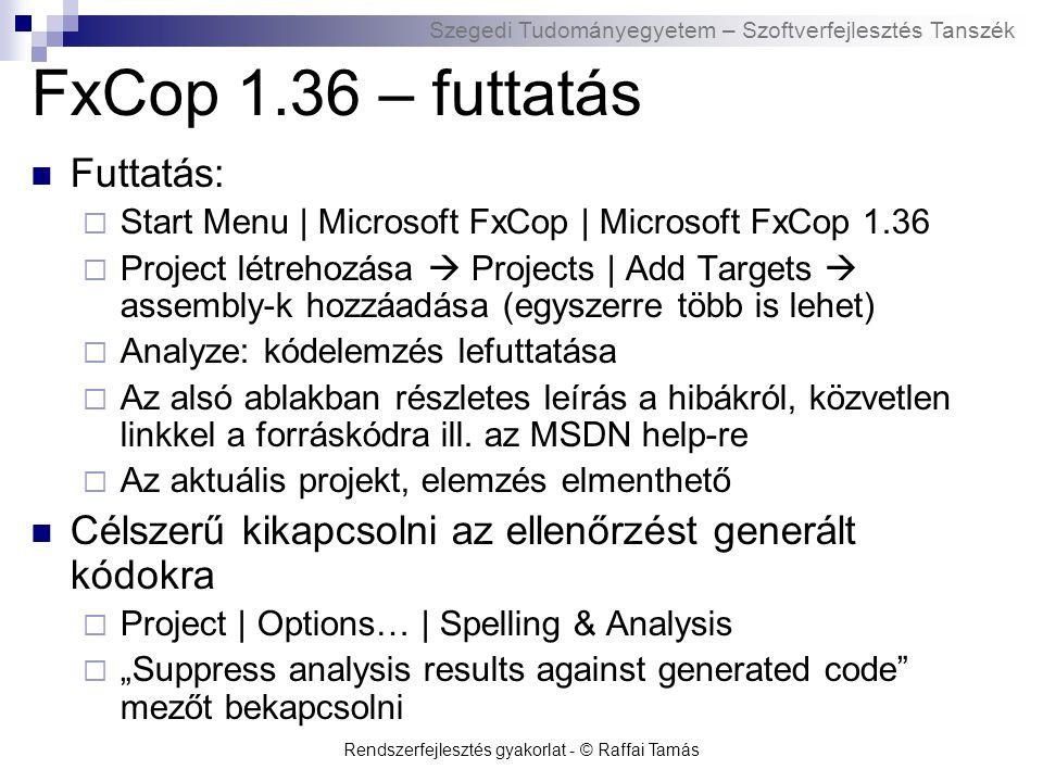 Szegedi Tudományegyetem – Szoftverfejlesztés Tanszék Rendszerfejlesztés gyakorlat - © Raffai Tamás FxCop 1.36 – futtatás Futtatás:  Start Menu | Micr