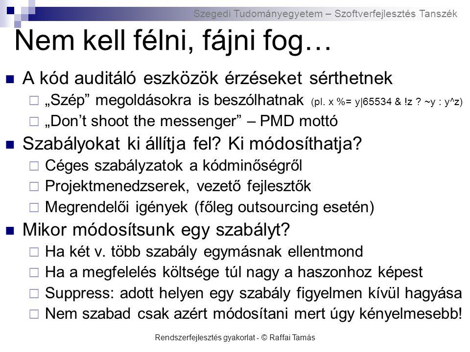 Szegedi Tudományegyetem – Szoftverfejlesztés Tanszék Rendszerfejlesztés gyakorlat - © Raffai Tamás Nem kell félni, fájni fog… A kód auditáló eszközök