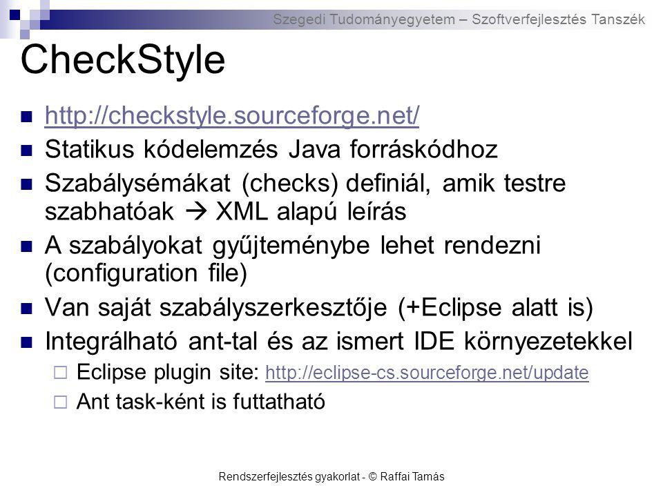 Szegedi Tudományegyetem – Szoftverfejlesztés Tanszék Rendszerfejlesztés gyakorlat - © Raffai Tamás CheckStyle http://checkstyle.sourceforge.net/ Stati