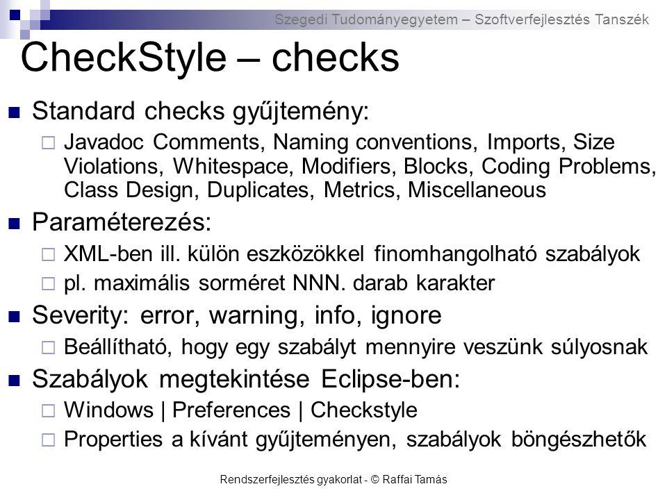 Szegedi Tudományegyetem – Szoftverfejlesztés Tanszék Rendszerfejlesztés gyakorlat - © Raffai Tamás CheckStyle – checks Standard checks gyűjtemény:  J